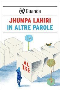 In Altre Parole by Jhumpa Lahiri
