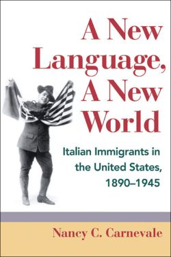 Image of book: A New Language, a New World: Italian Immigrants in the United States, 1890-1945.