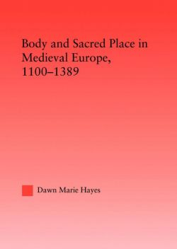 Image of book: Body and Sacred Place in Medieval Europe: 1100-1389.