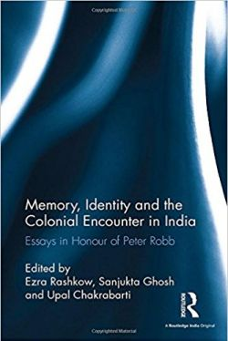 image of book: Memory, Identity and the Colonial Encounter in India: Essays in Honour of Peter Robb.