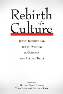 Image of book: Rebirth of a Culture: Jewish Identity and Jewish Writing in Germany and Austria Today