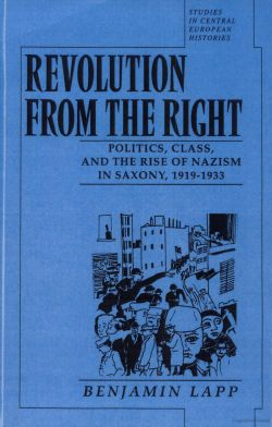 Image of book: Revolution from the Right: Politics, Class, and the Rise of Nazism in Saxony, 1919-1933.