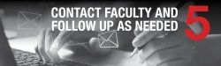 Step 5 - Contact faculty and follow up as needed
