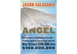 "Cover of entrepreneur and investor Jason Calacanis' new book ""Angel: How to Invest in Technology Startups-Timeless Advice from an Angel Investor Who Turned $100,000 into $100,000,000"""